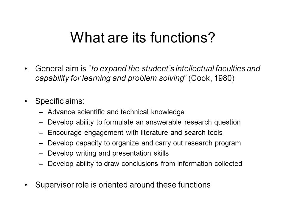 What are its functions General aim is to expand the student's intellectual faculties and capability for learning and problem solving (Cook, 1980)
