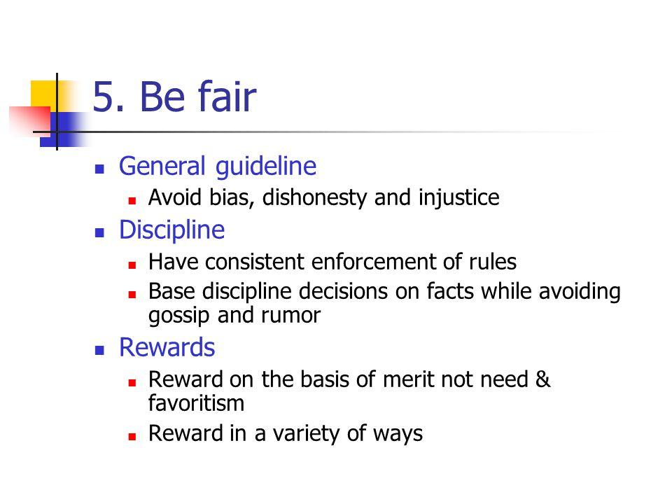 5. Be fair General guideline Discipline Rewards