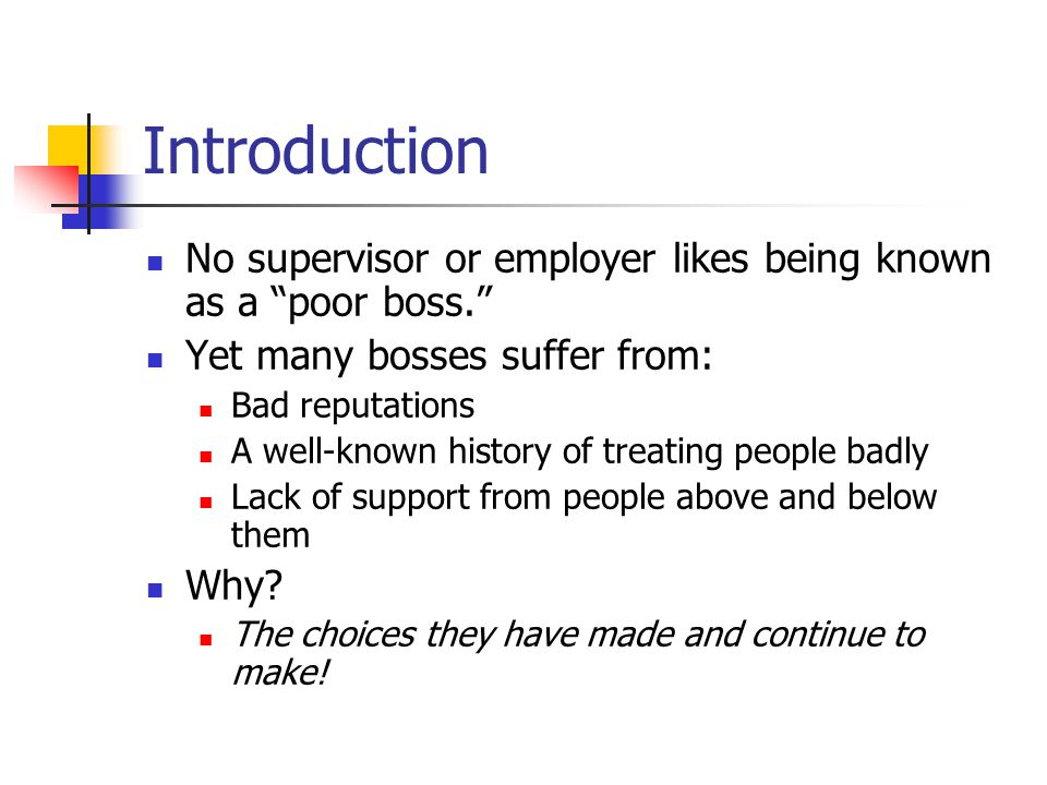 Introduction No supervisor or employer likes being known as a poor boss. Yet many bosses suffer from:
