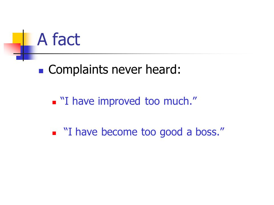 A fact Complaints never heard: I have improved too much.