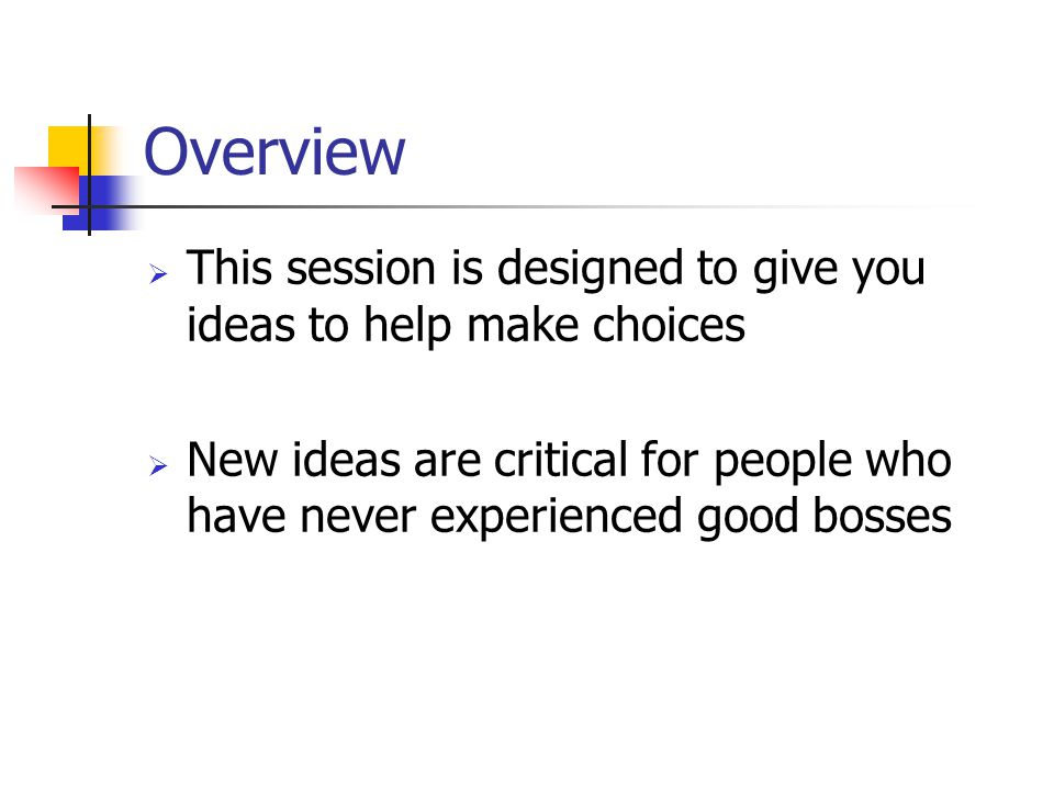 Overview This session is designed to give you ideas to help make choices.