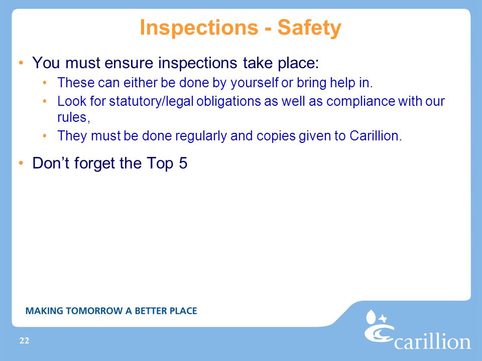 Inspections - Safety You must ensure inspections take place: