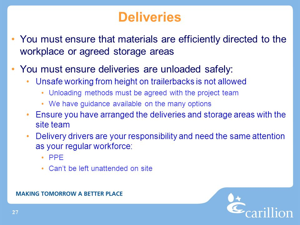 Deliveries You must ensure that materials are efficiently directed to the workplace or agreed storage areas.