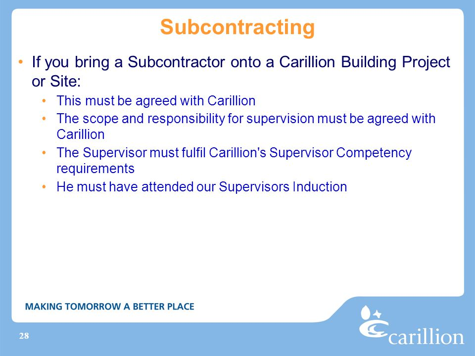 Subcontracting If you bring a Subcontractor onto a Carillion Building Project or Site: This must be agreed with Carillion.