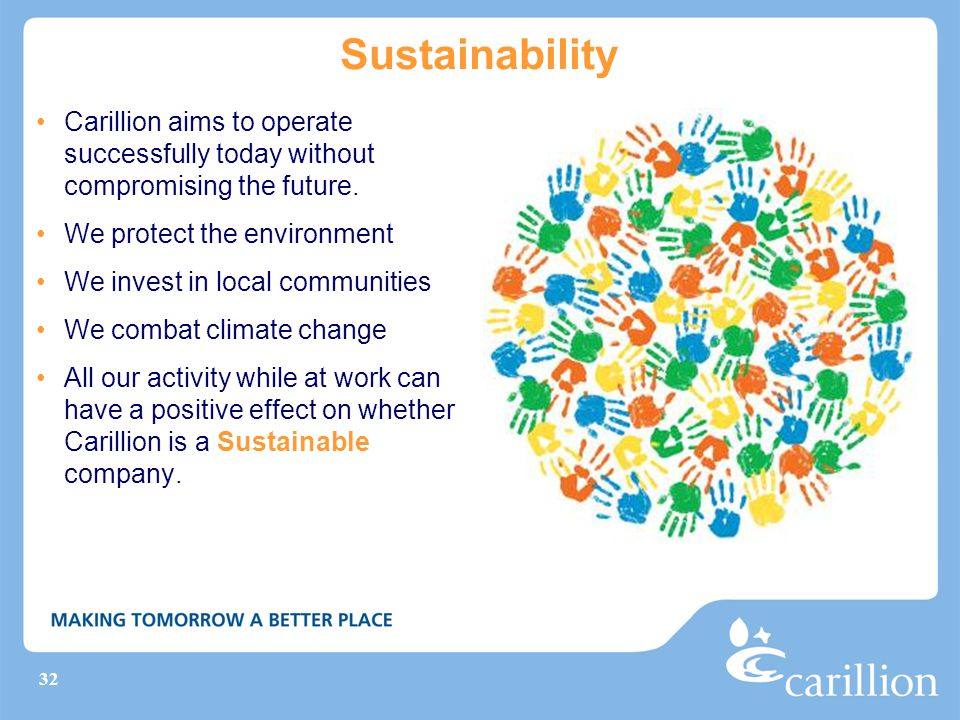 Sustainability Carillion aims to operate successfully today without compromising the future. We protect the environment.