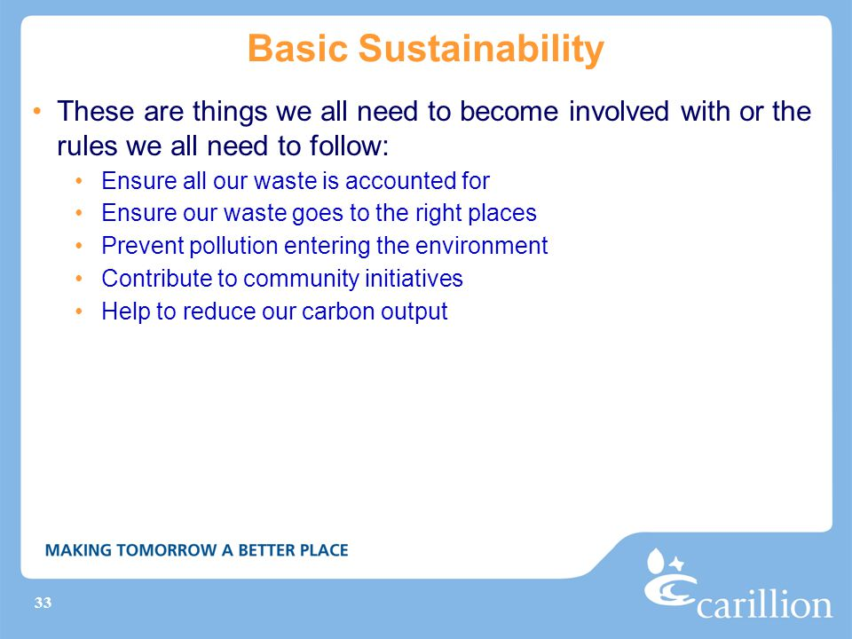 Basic Sustainability These are things we all need to become involved with or the rules we all need to follow: