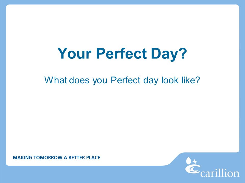 What does you Perfect day look like