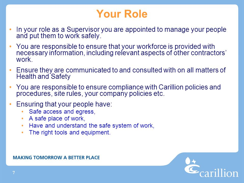 Your Role In your role as a Supervisor you are appointed to manage your people and put them to work safely.