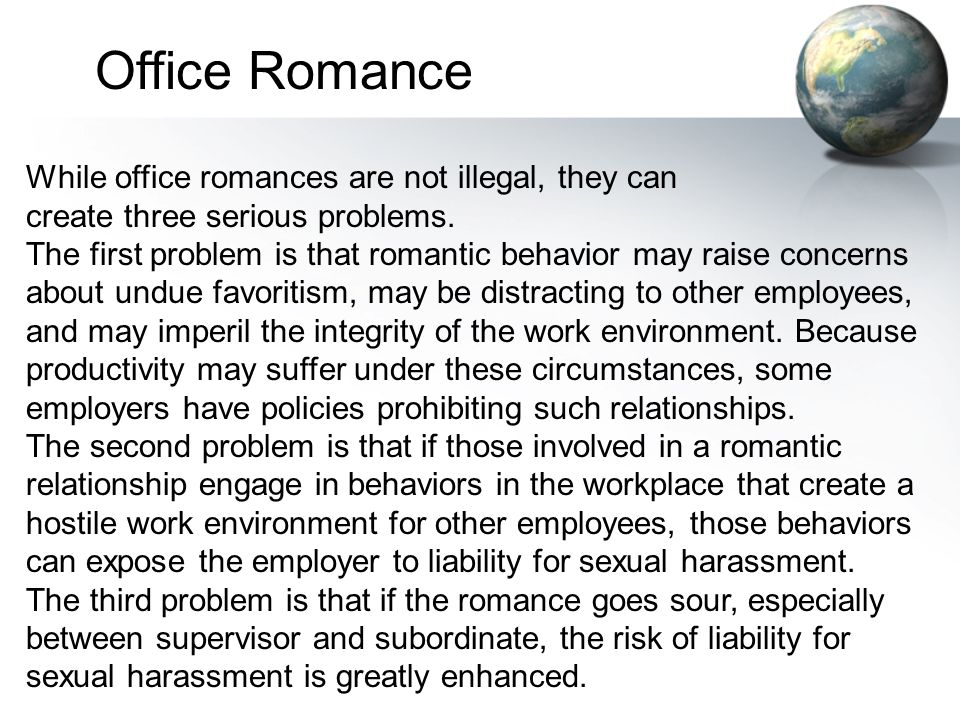 Office Romance While office romances are not illegal, they can