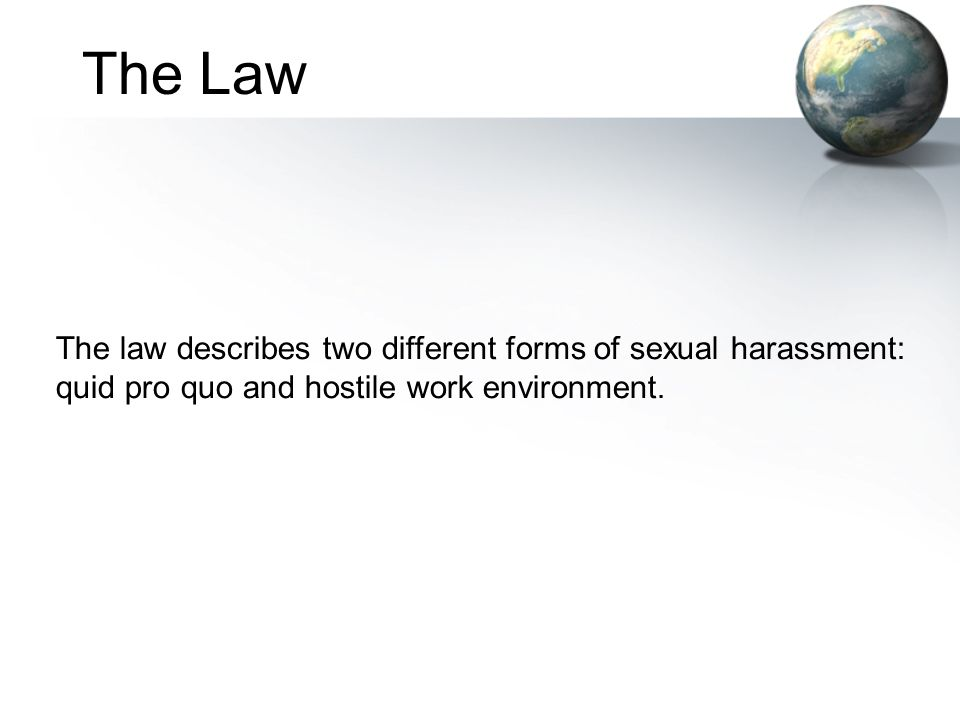 The Law The law describes two different forms of sexual harassment: