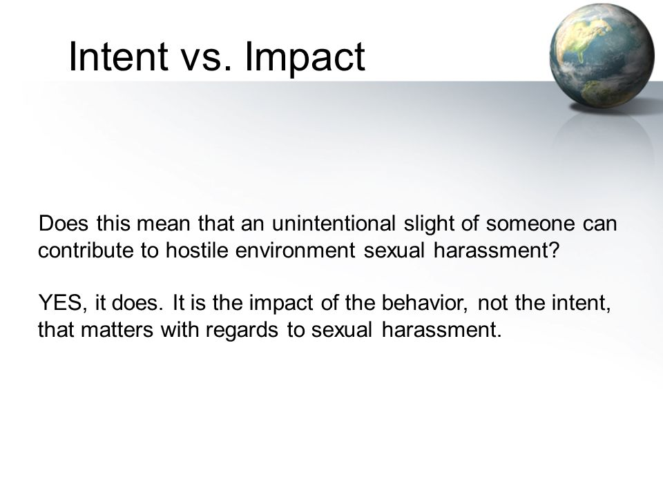 Intent vs. Impact Does this mean that an unintentional slight of someone can contribute to hostile environment sexual harassment