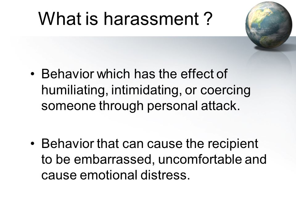 What is harassment Behavior which has the effect of humiliating, intimidating, or coercing someone through personal attack.