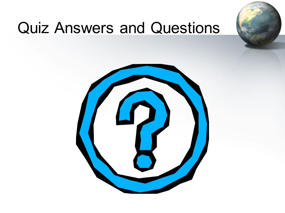 Quiz Answers and Questions