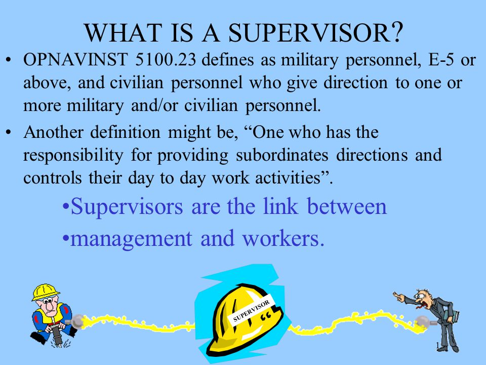 WHAT IS A SUPERVISOR Supervisors are the link between