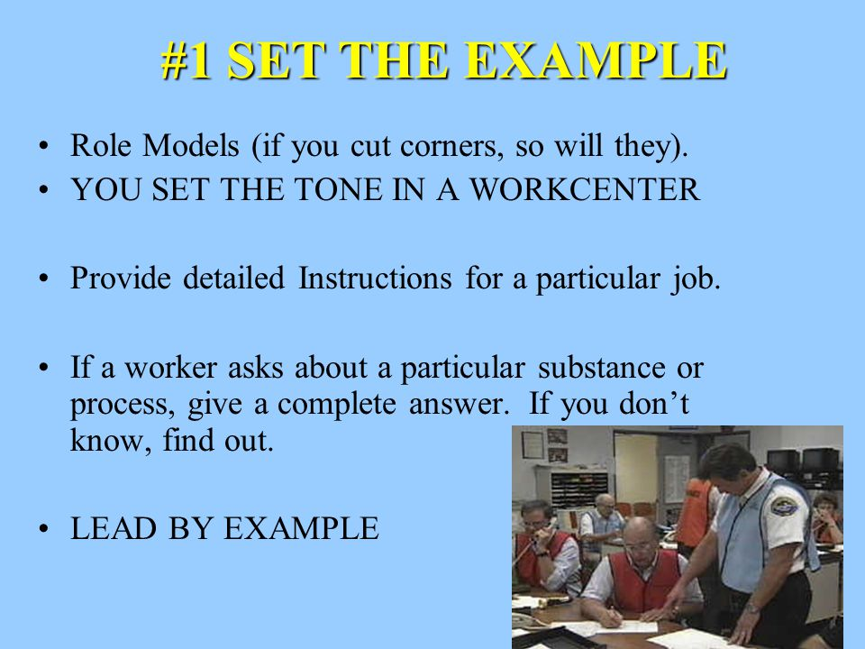 #1 SET THE EXAMPLE Role Models (if you cut corners, so will they).