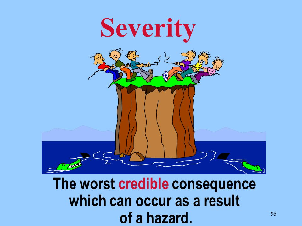 The worst credible consequence which can occur as a result