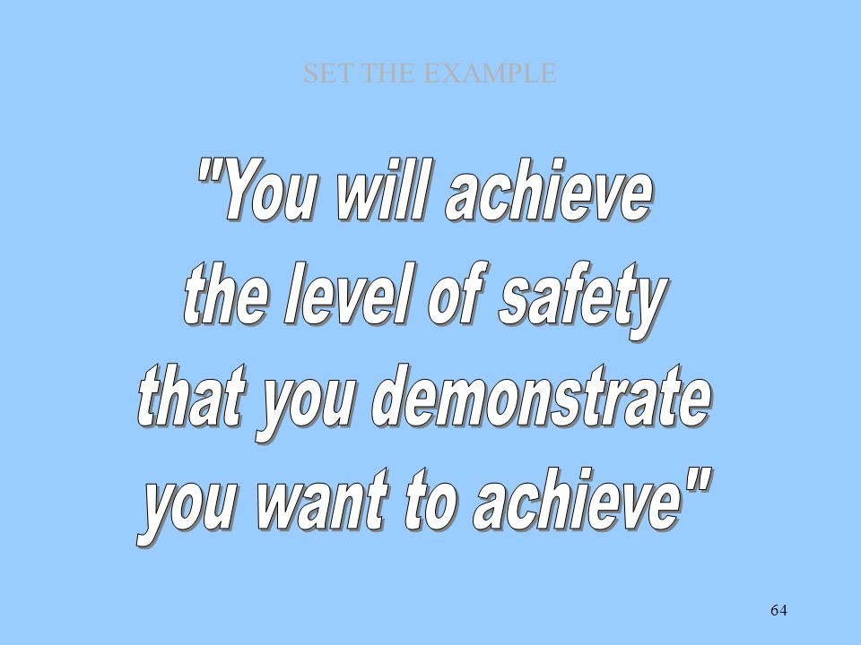 You will achieve the level of safety that you demonstrate