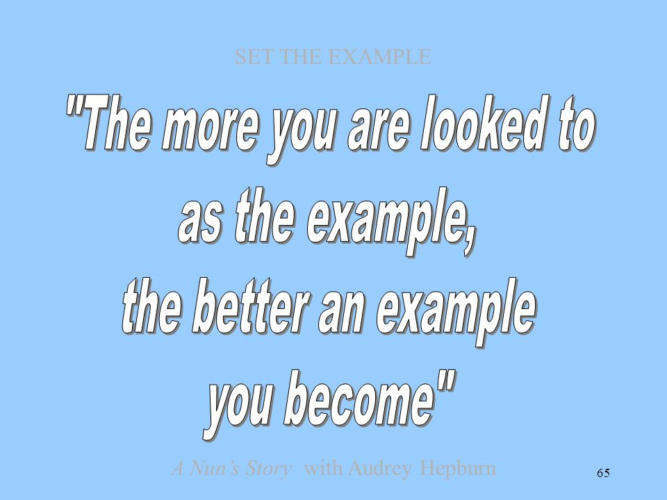 The more you are looked to as the example, the better an example