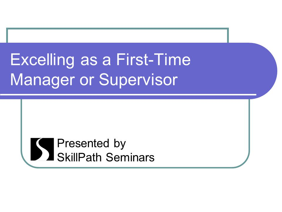 Excelling as a First-Time Manager or Supervisor