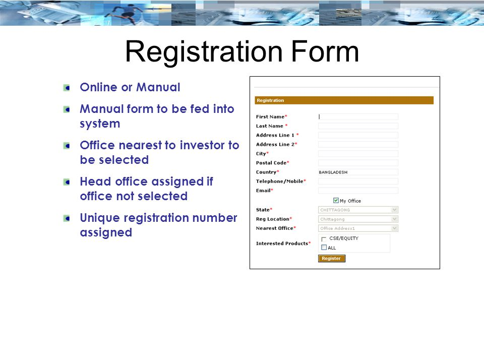Registration Form Online or Manual Manual form to be fed into system