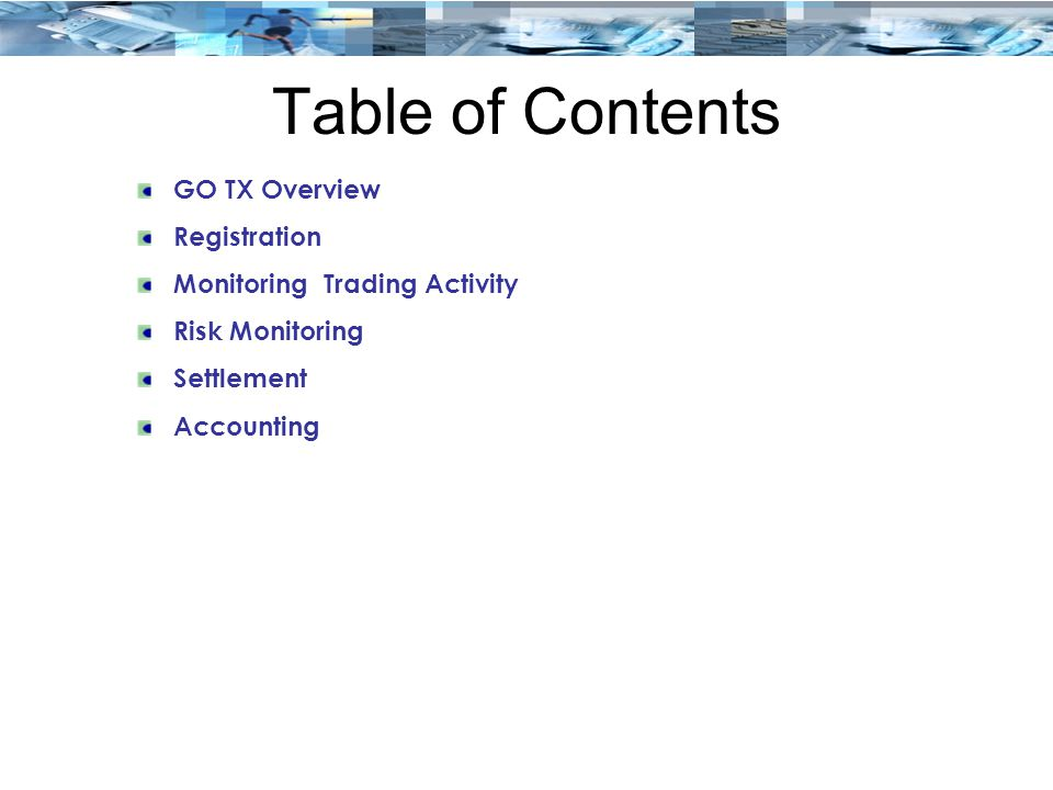 Table of Contents GO TX Overview Registration