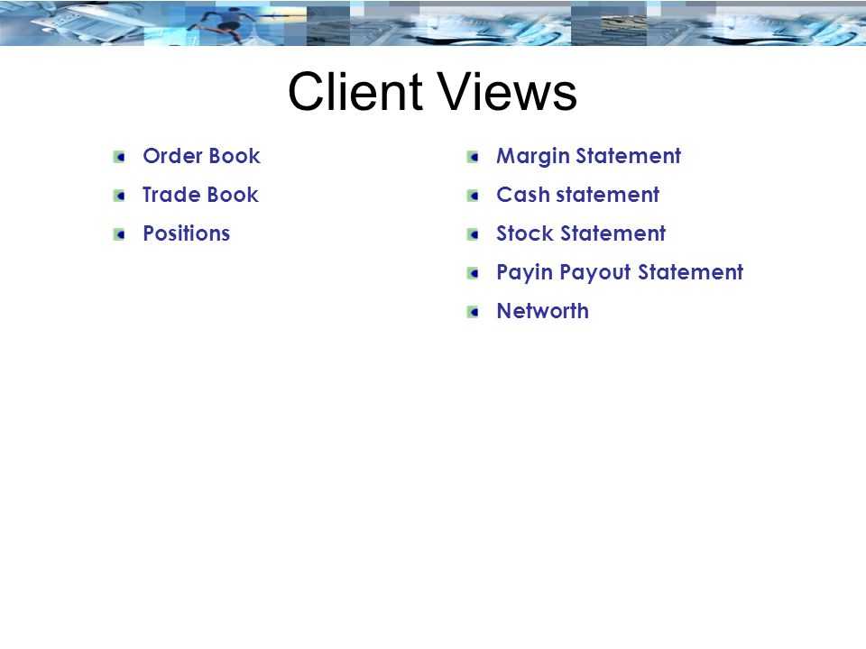 Client Views Order Book Trade Book Positions Margin Statement