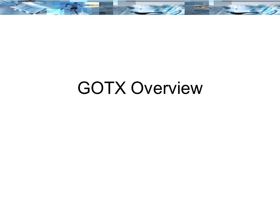 GOTX Overview