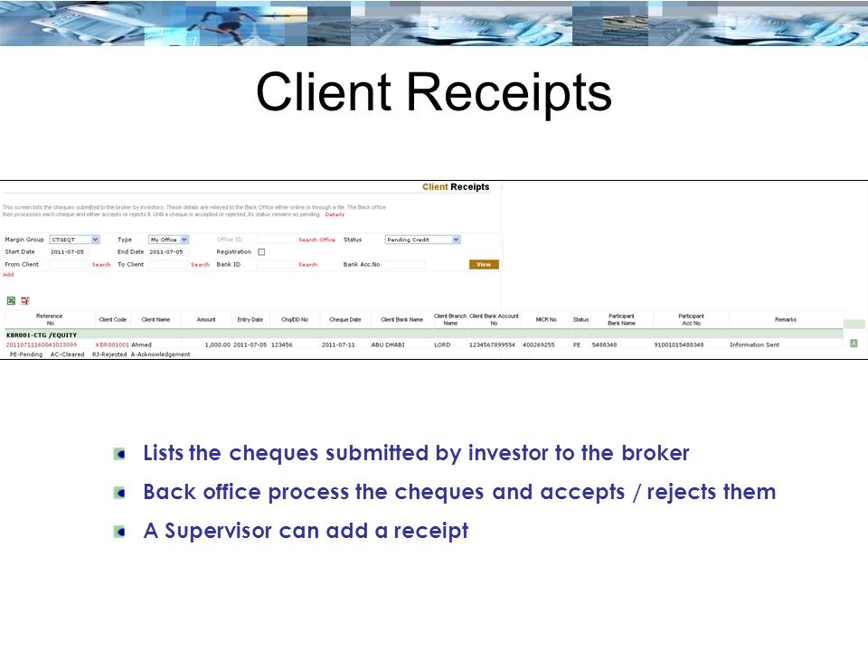 Client Receipts Lists the cheques submitted by investor to the broker