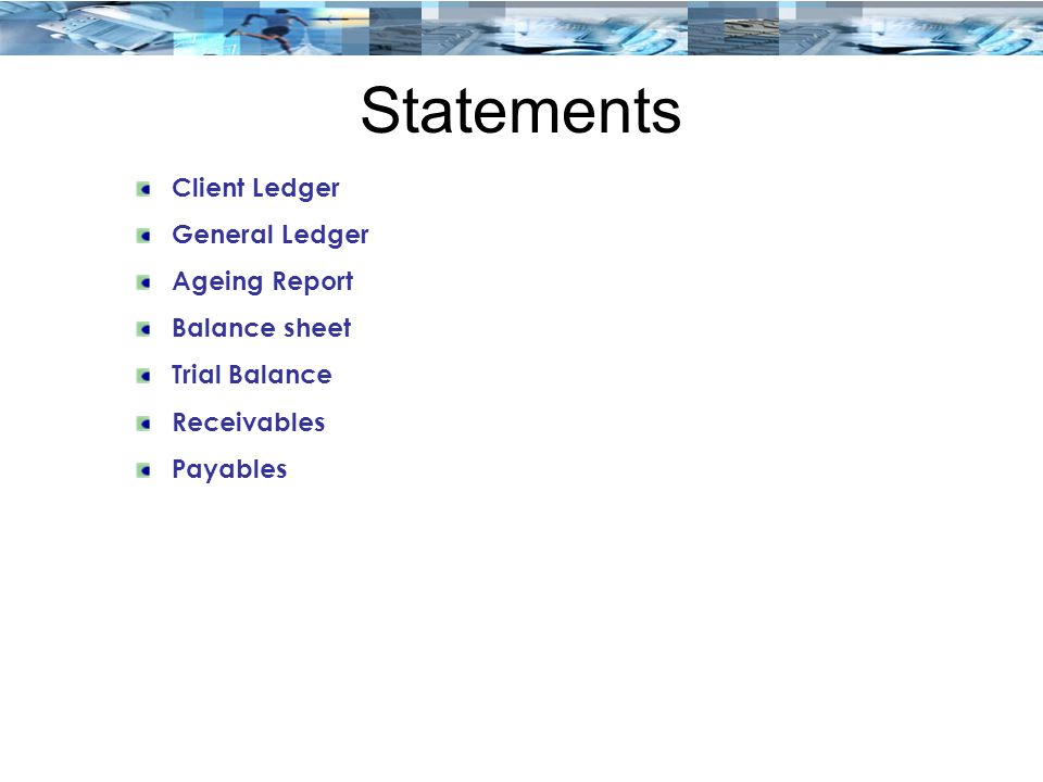Statements Client Ledger General Ledger Ageing Report Balance sheet