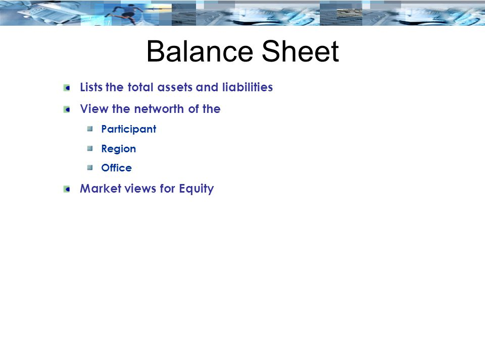 Balance Sheet Lists the total assets and liabilities
