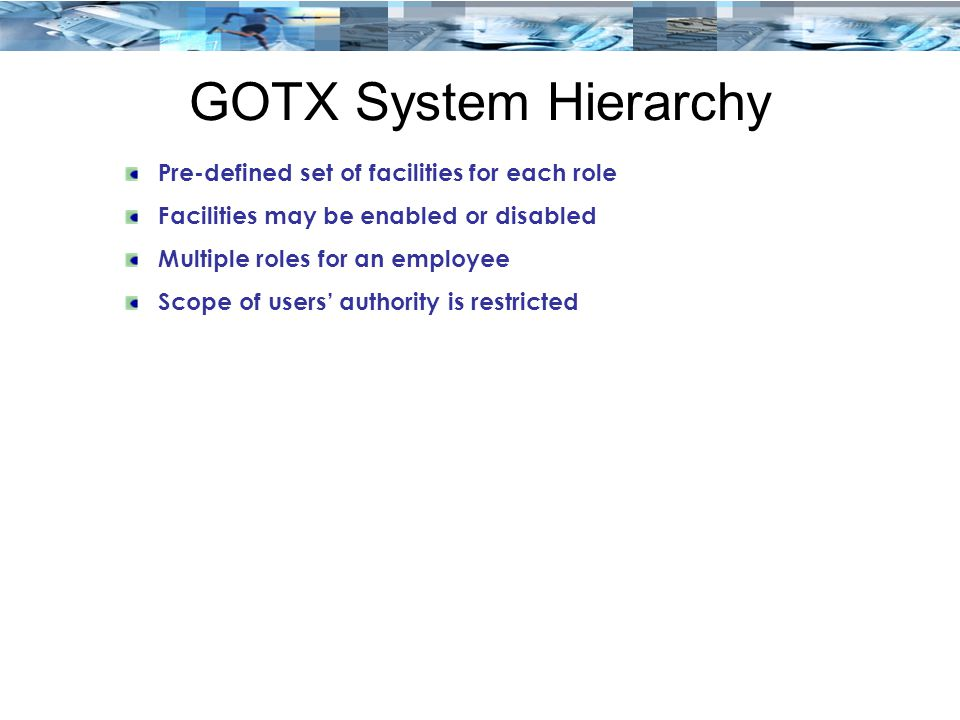 GOTX System Hierarchy Pre-defined set of facilities for each role