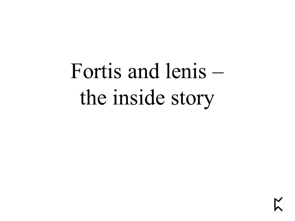 Fortis and lenis – the inside story