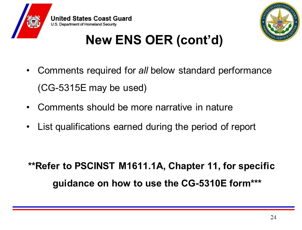 New ENS OER (cont'd) Comments required for all below standard performance (CG-5315E may be used) Comments should be more narrative in nature.