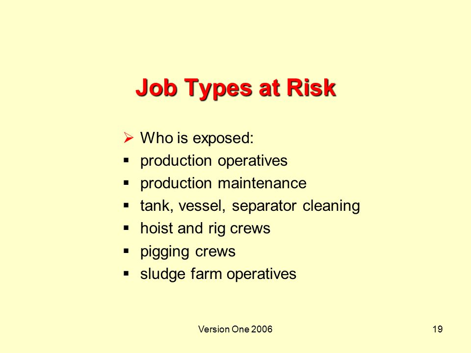 Job Types at Risk Who is exposed: production operatives