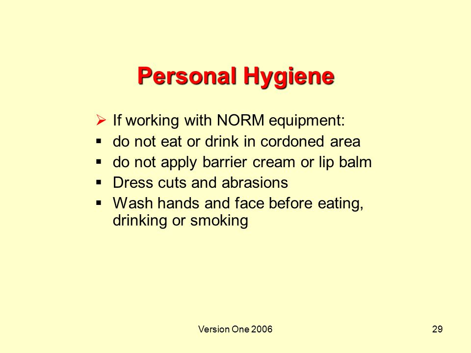 Personal Hygiene If working with NORM equipment:
