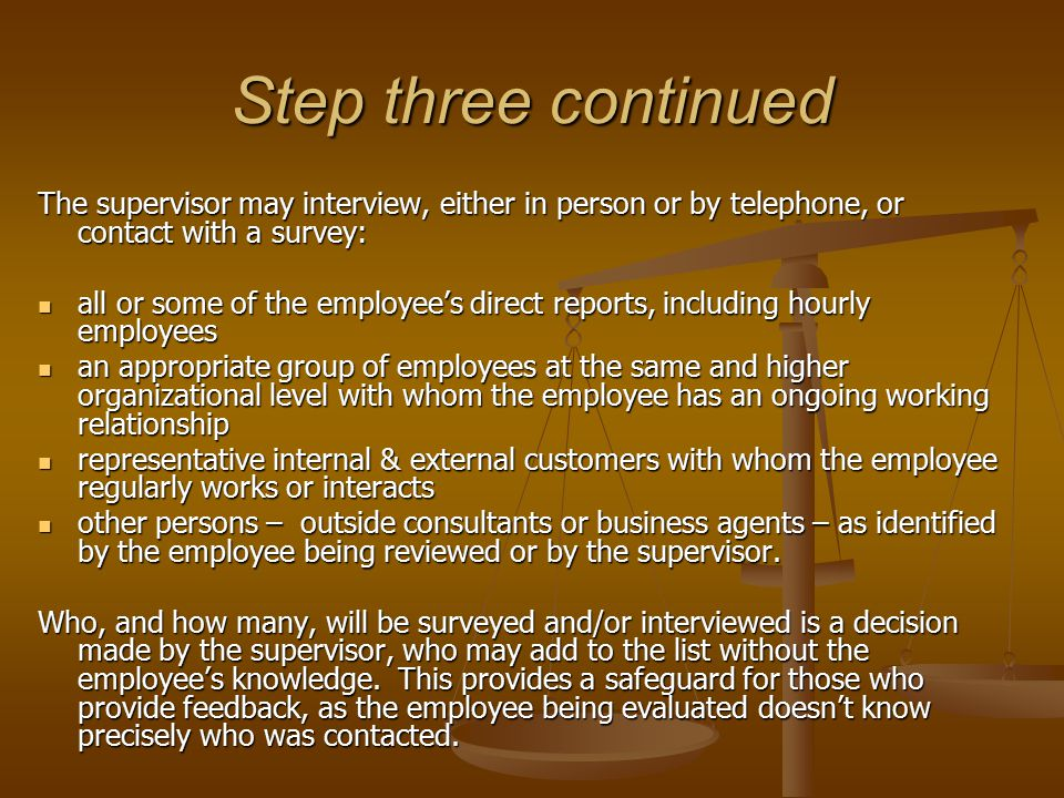 Step three continued The supervisor may interview, either in person or by telephone, or contact with a survey: