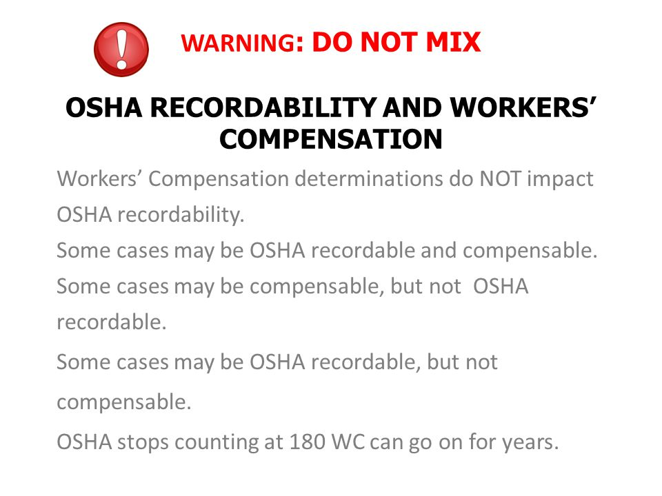 WARNING: DO NOT MIX OSHA RECORDABILITY AND WORKERS' COMPENSATION