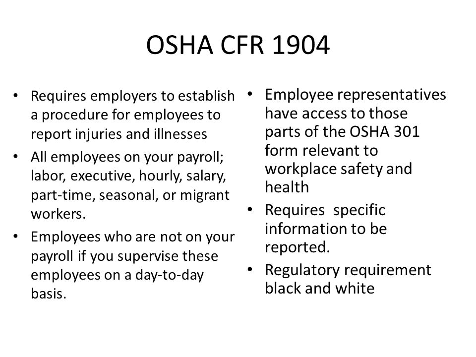 OSHA CFR 1904 Requires employers to establish a procedure for employees to report injuries and illnesses.