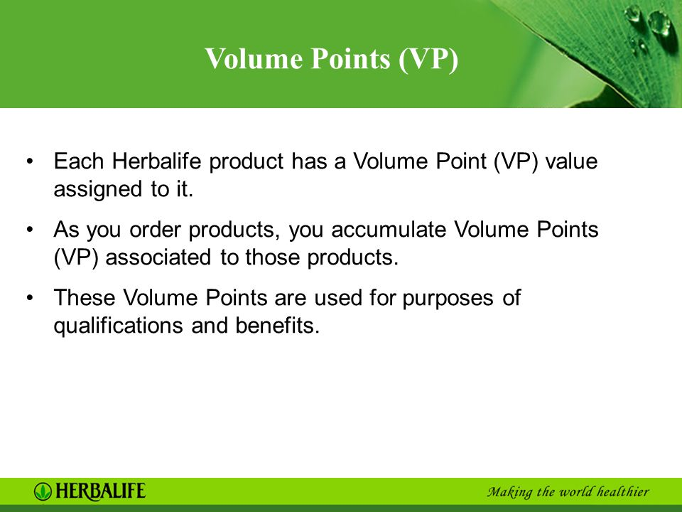 Volume Points (VP) Each Herbalife product has a Volume Point (VP) value assigned to it.