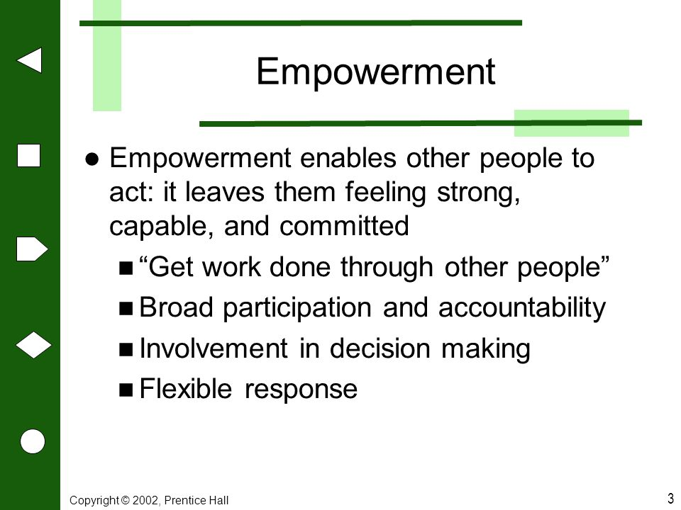 Empowerment Empowerment enables other people to act: it leaves them feeling strong, capable, and committed.