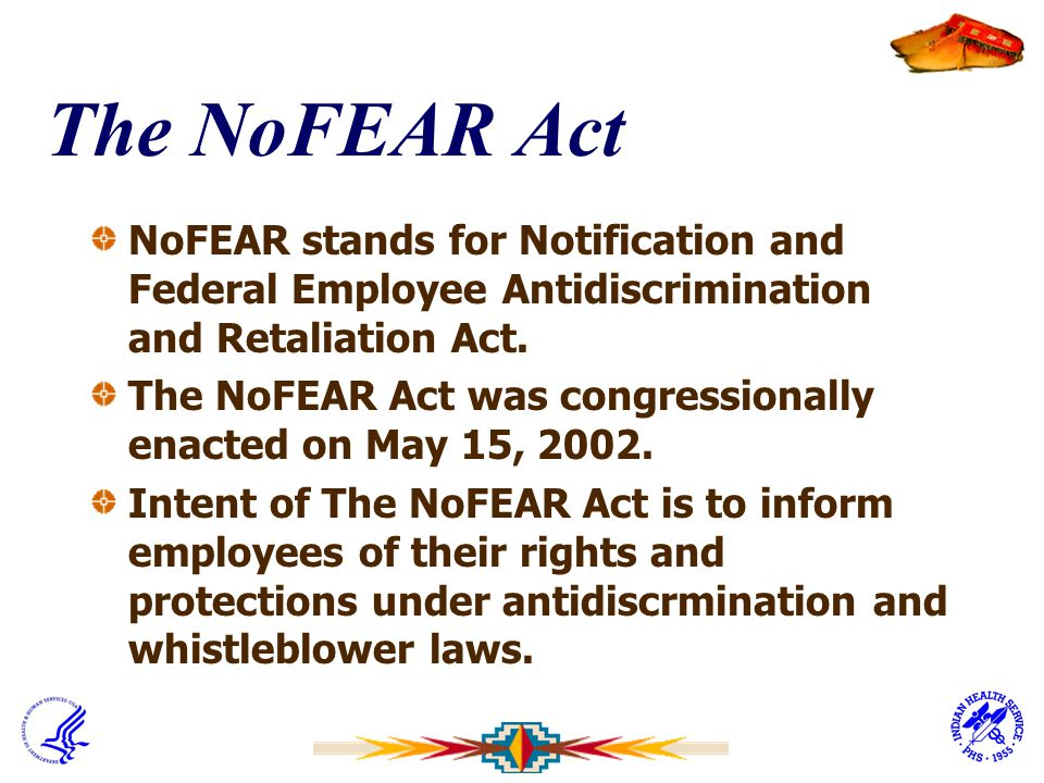 The NoFEAR Act NoFEAR stands for Notification and Federal Employee Antidiscrimination and Retaliation Act.