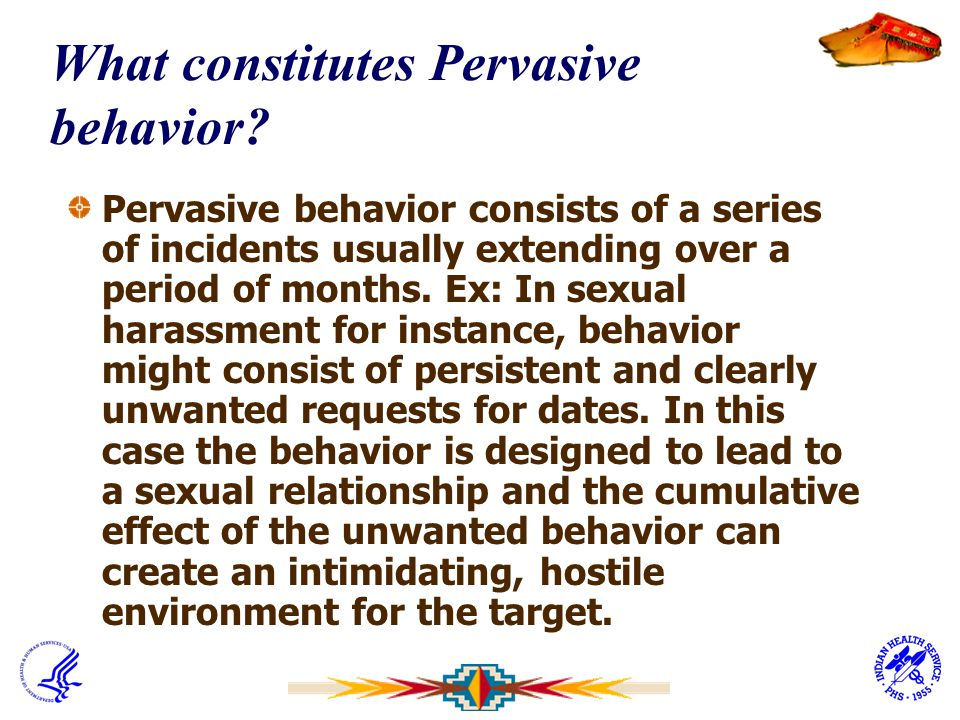 What constitutes Pervasive behavior