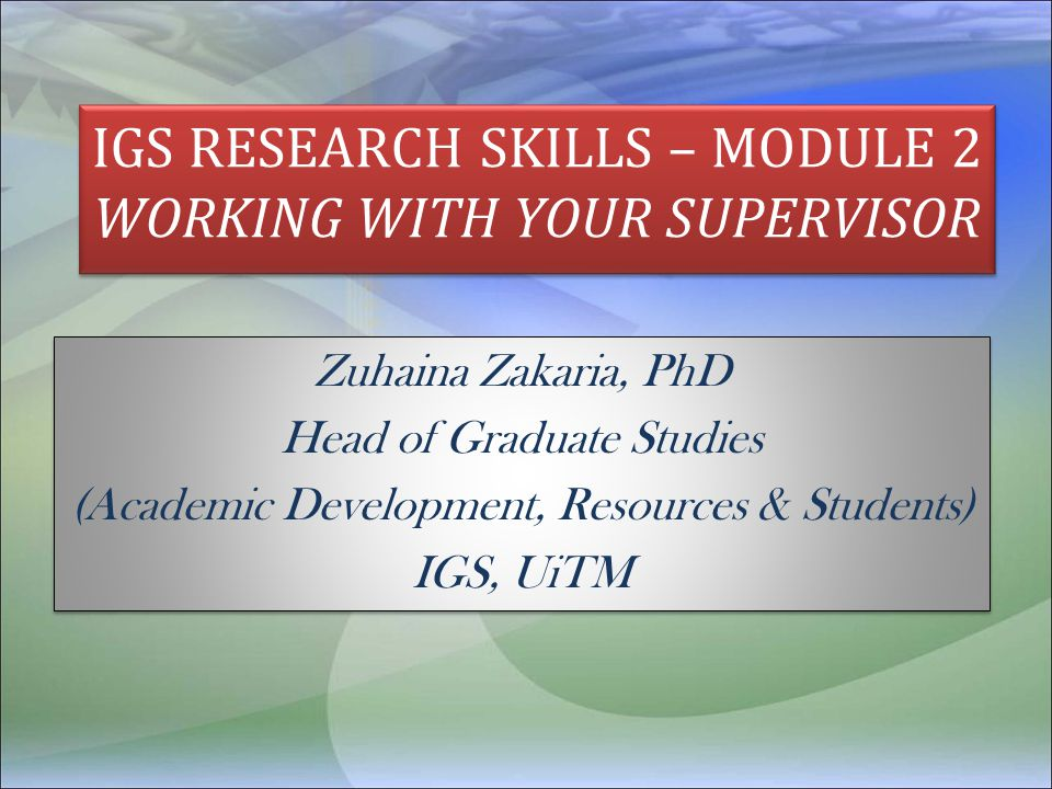 IGS RESEARCH SKILLS – MODULE 2 WORKING WITH YOUR SUPERVISOR