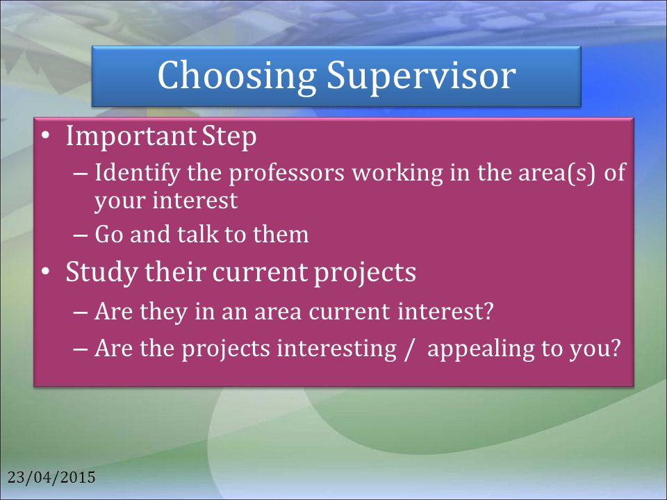 Choosing Supervisor Important Step Study their current projects