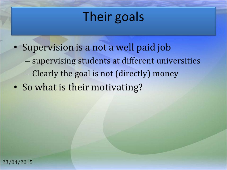 Their goals Supervision is a not a well paid job