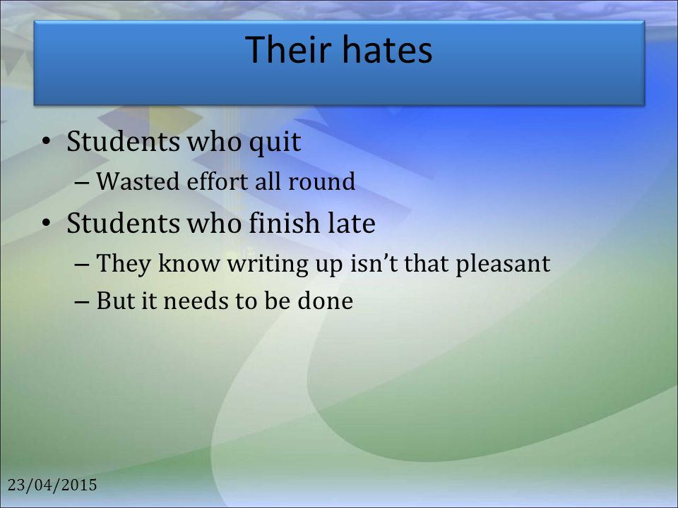 Their hates Students who quit Students who finish late