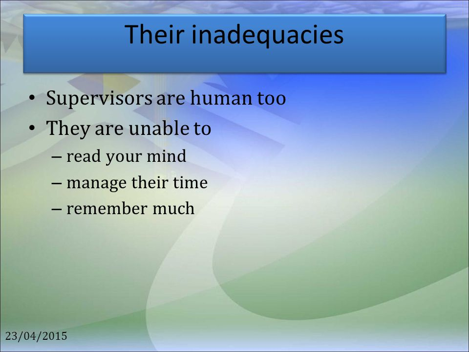 Their inadequacies Supervisors are human too They are unable to