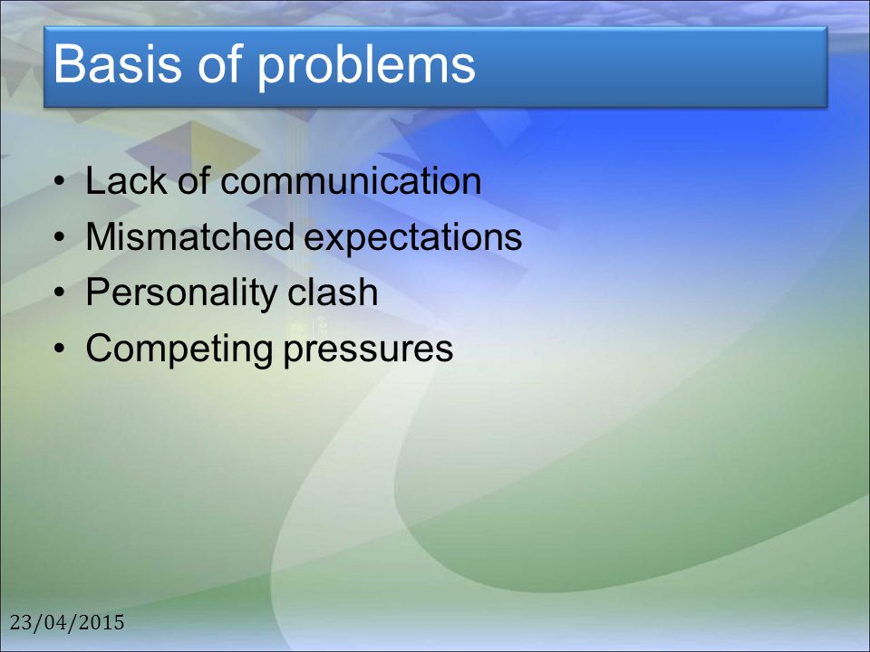 Basis of problems Lack of communication Mismatched expectations