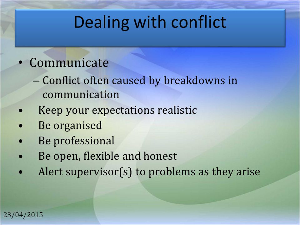 Dealing with conflict Communicate