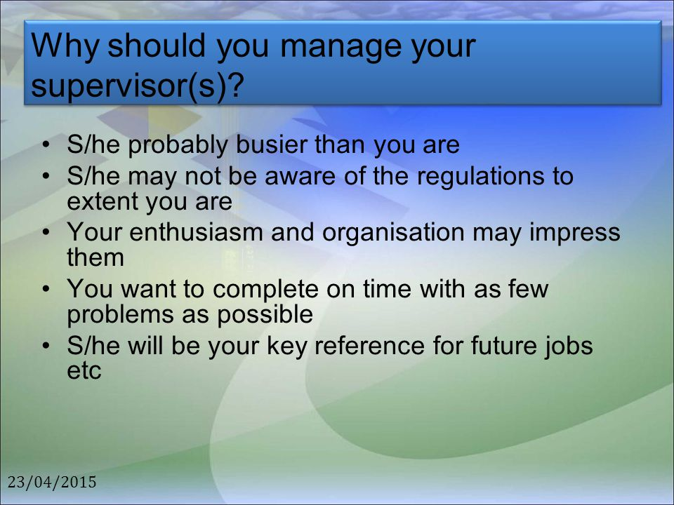 Why should you manage your supervisor(s)